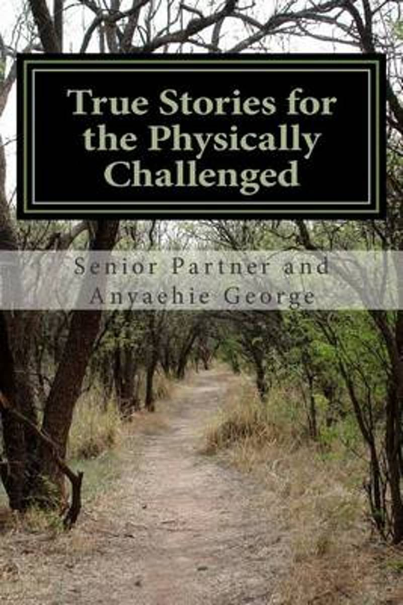 True Stories for the Physically Challenged