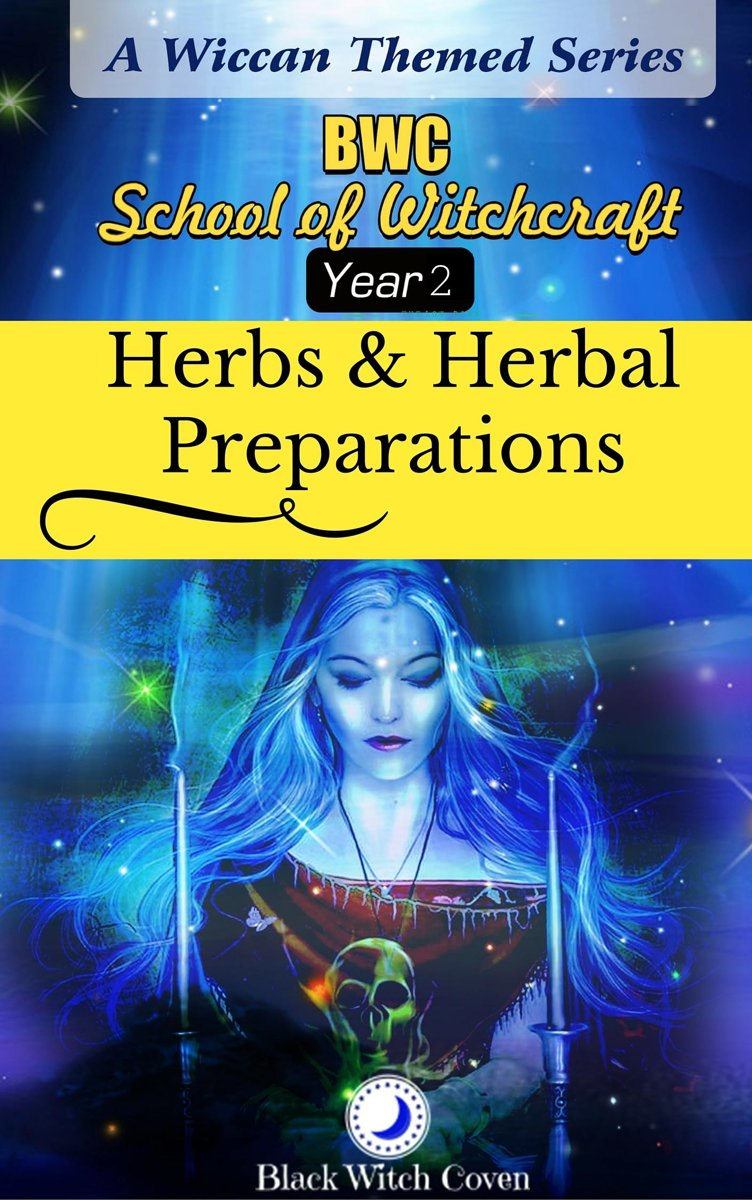 Herbs and Herbal Preparations: Year 2. A Wiccan Themed Series.