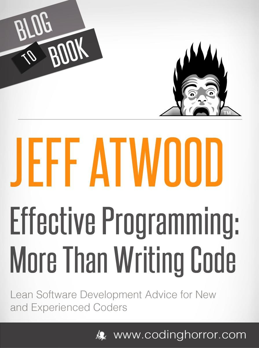 Effective Programming: More Than Writing Code: Your one-stop shop for all things programming