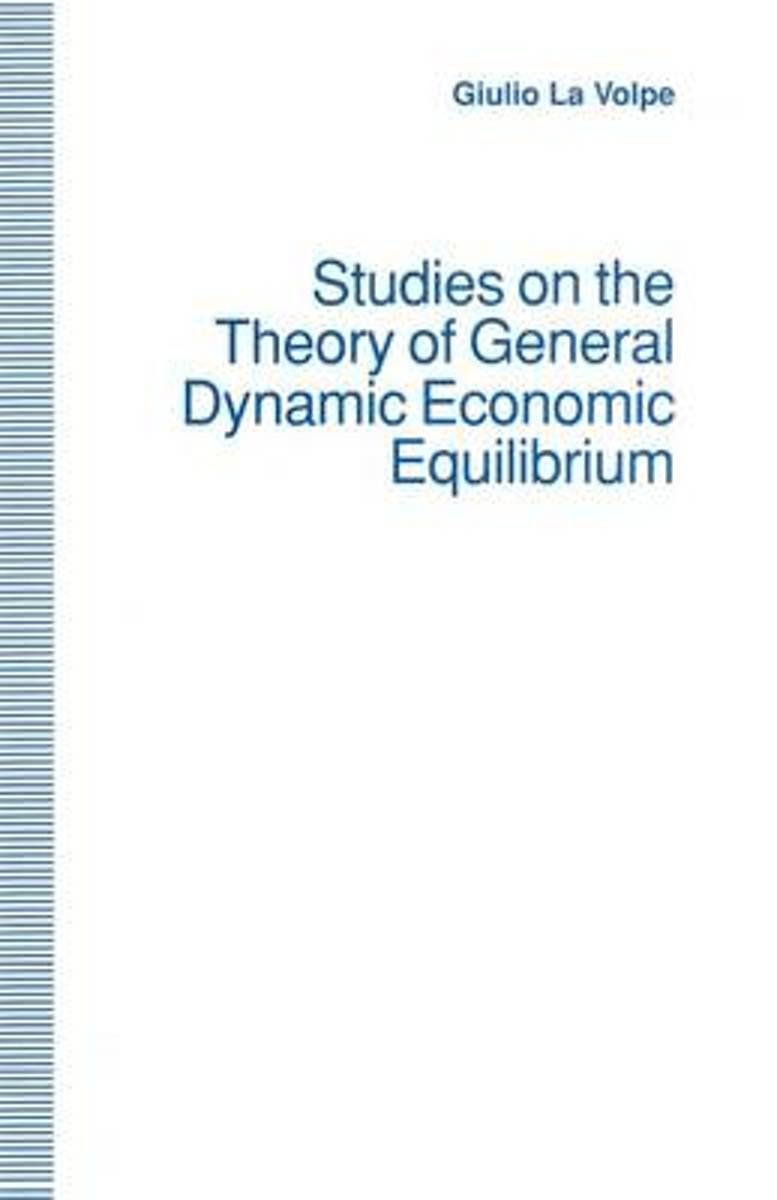 Studies on the Theory of General Dynamic Economic Equilibrium
