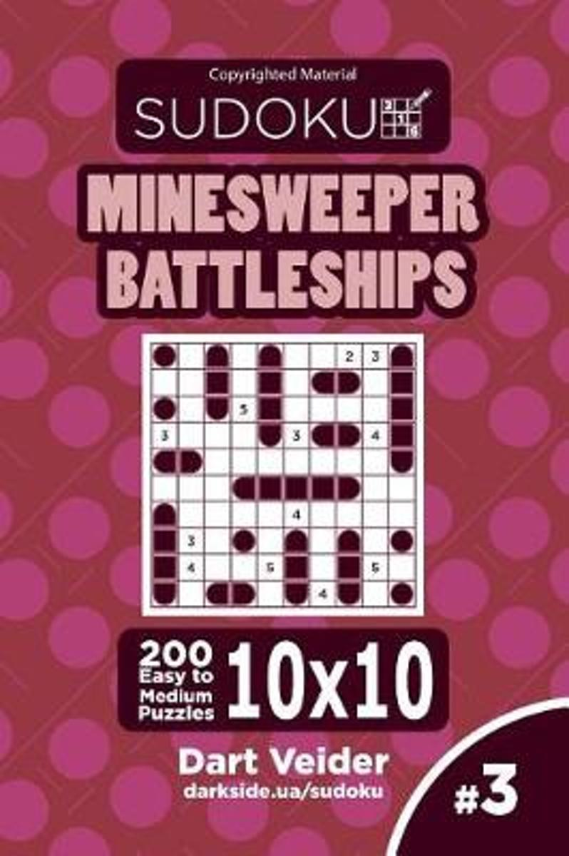 Sudoku Minesweeper Battleships - 200 Easy to Medium Puzzles 10x10 (Volume 3)