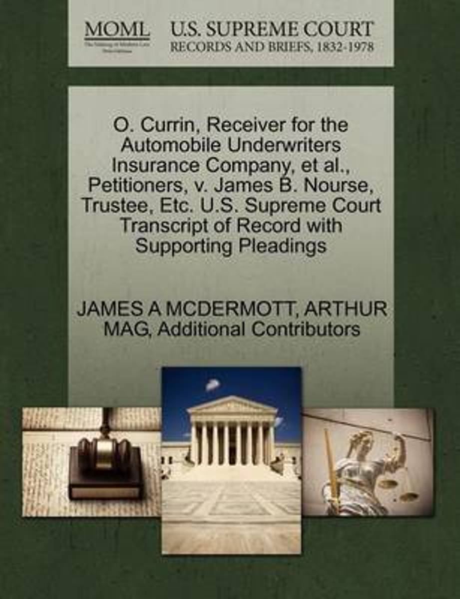 O. Currin, Receiver for the Automobile Underwriters Insurance Company, et al., Petitioners, V. James B. Nourse, Trustee, Etc. U.S. Supreme Court Transcript of Record with Supporting Pleadings