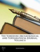 The Yorkshire Arch Ological and Topographical Journal, Volume 6