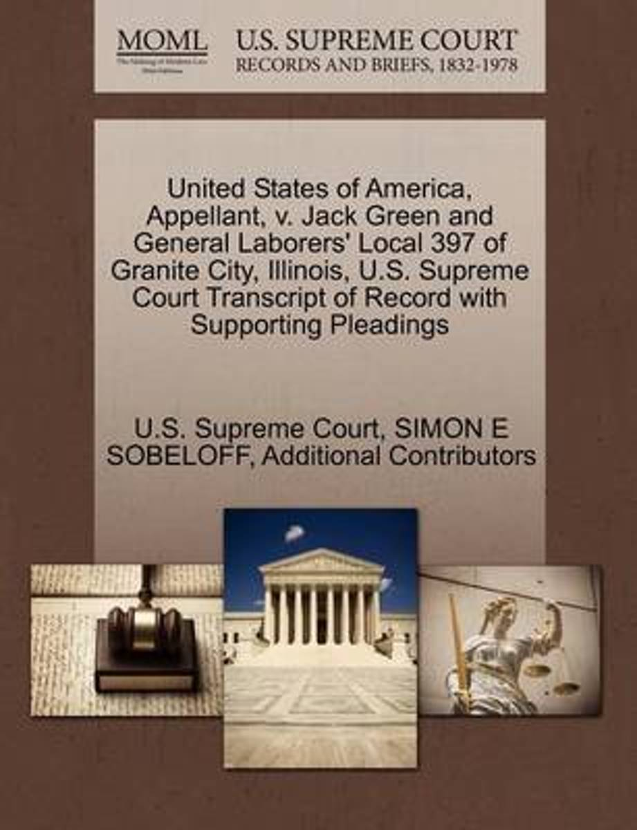 United States of America, Appellant, V. Jack Green and General Laborers' Local 397 of Granite City, Illinois, U.S. Supreme Court Transcript of Record with Supporting Pleadings