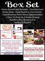 Box Set: Home Based Food Business - Food Business Home Ideas - Food Business From Home - Food Business From Home Opportunities+ How To Start Up A Home Sewing Business: Etsy Business For Sewin