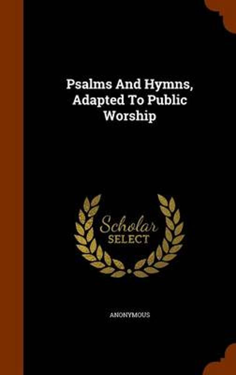 Psalms and Hymns, Adapted to Public Worship