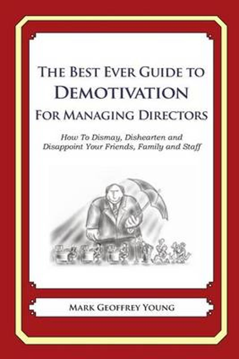 The Best Ever Guide to Demotivation for Managing Directors