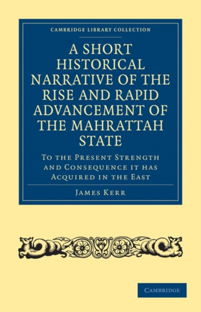 A Short Historical Narrative of the Rise and Rapid Advancement of the Mahrattah State