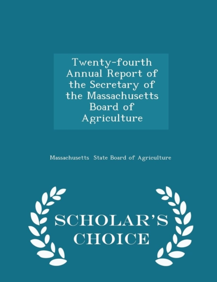 Twenty-Fourth Annual Report of the Secretary of the Massachusetts Board of Agriculture - Scholar's Choice Edition
