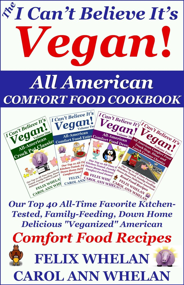 The I Can't Believe It's Vegan! All American Comfort Food Cookbook