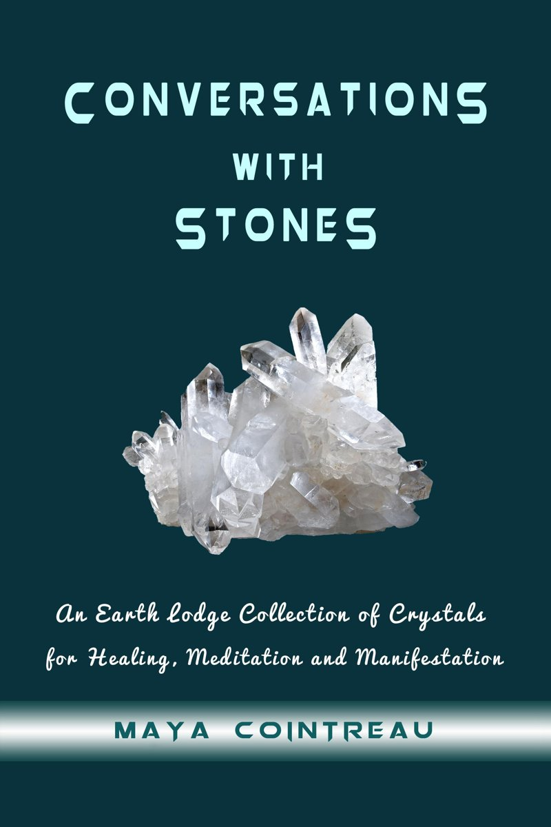 Conversations with Stones: An Earth Lodge Collection of Crystals for Healing, Meditation and Manifestation