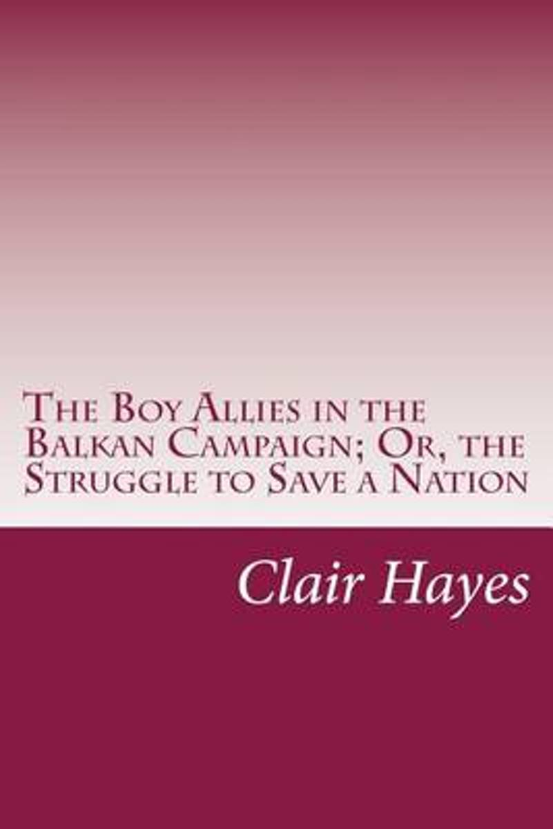 The Boy Allies in the Balkan Campaign; Or, the Struggle to Save a Nation