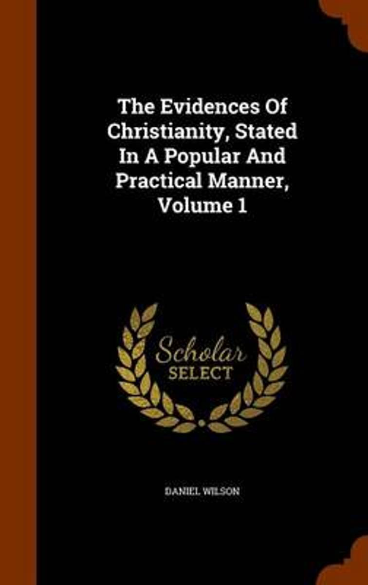 The Evidences of Christianity, Stated in a Popular and Practical Manner, Volume 1