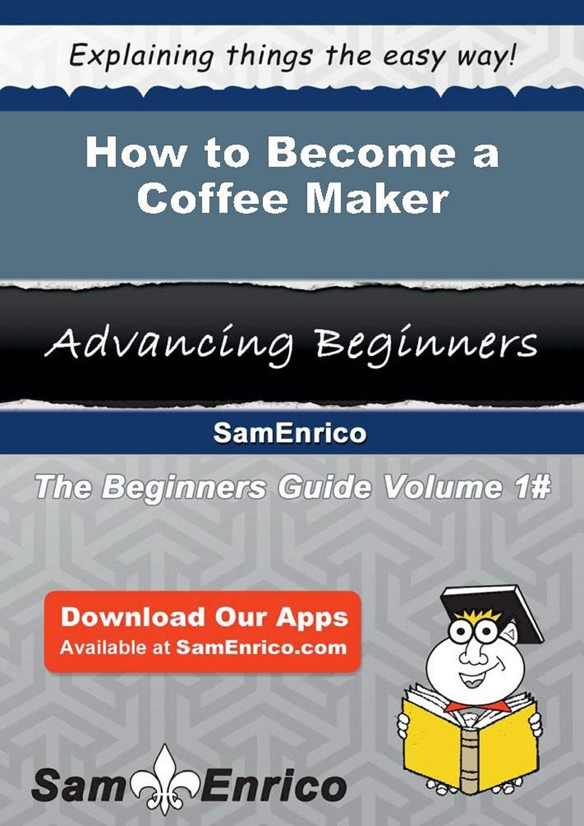 How to Become a Coffee Maker