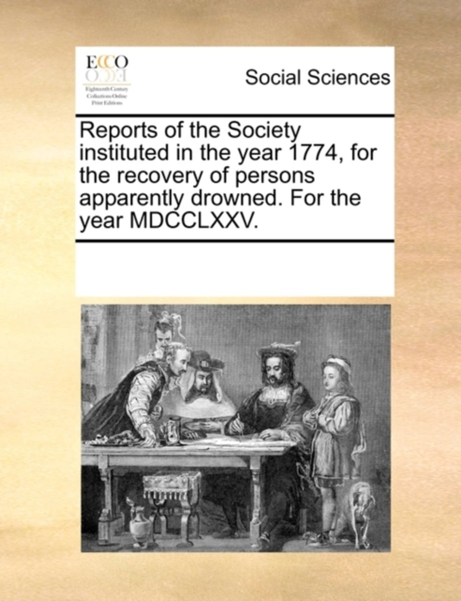 Reports of the Society Instituted in the Year 1774, for the Recovery of Persons Apparently Drowned. for the Year MDCCLXXV