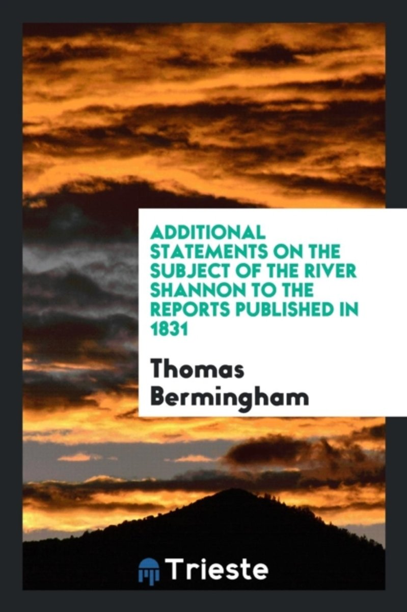 Additional Statements on the Subject of the River Shannon to the Reports Published in 1831