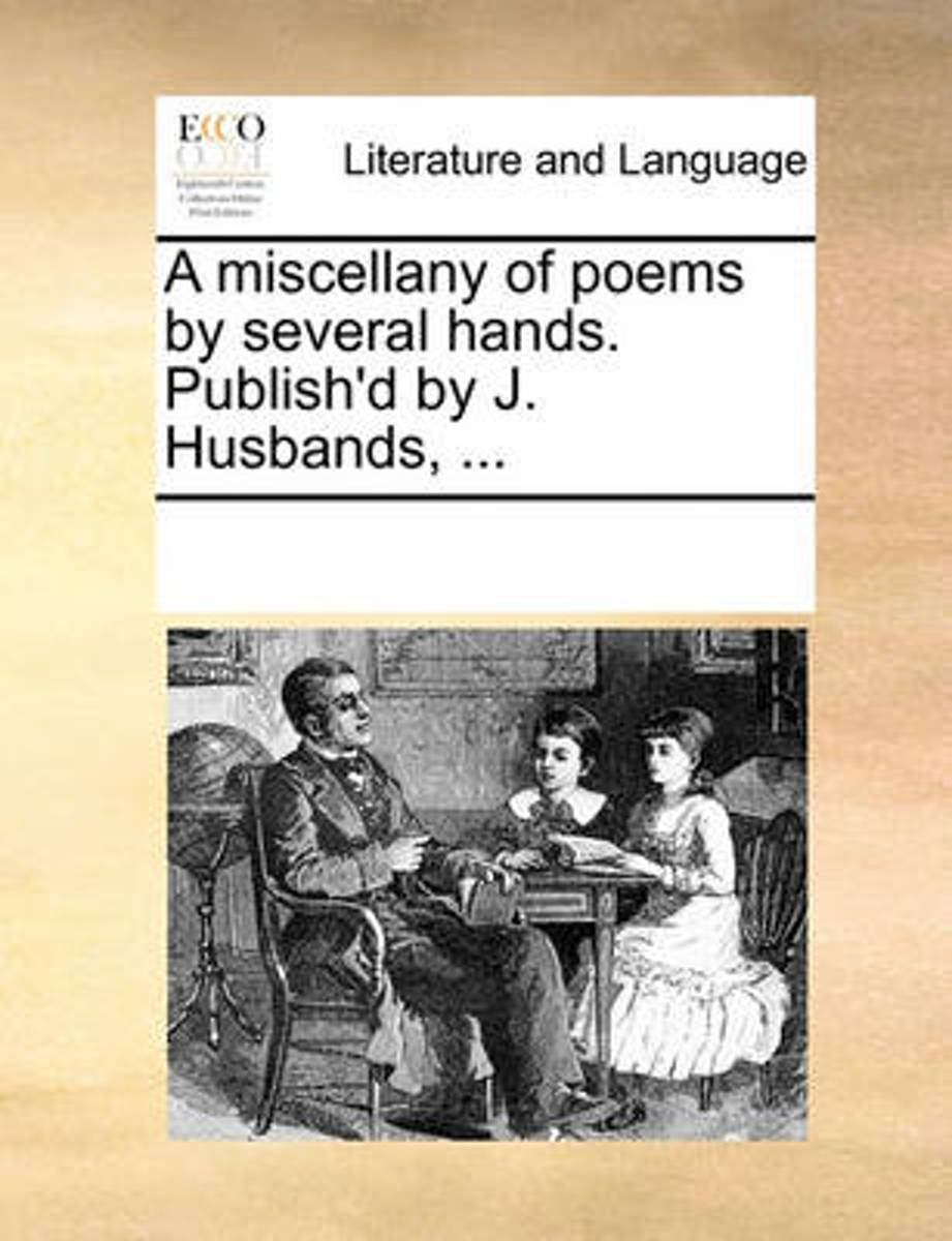 A Miscellany of Poems by Several Hands. Publish'd by J. Husbands,
