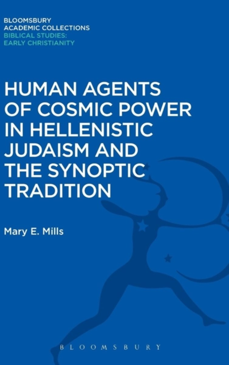 Human Agents of Cosmic Power in Hellenistic Judaism and the Synoptic Tradition