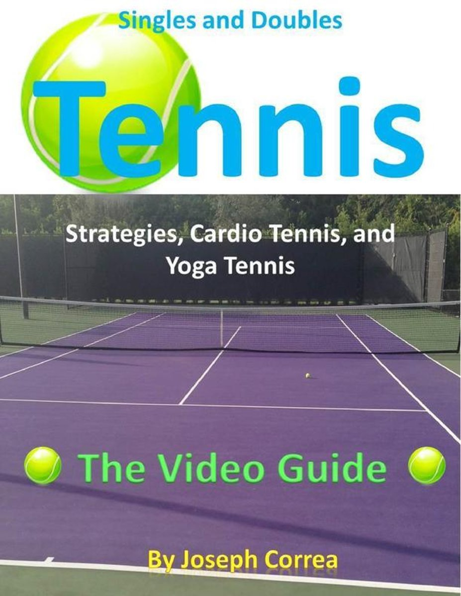 Singles and Doubles Tennis Strategies, Cardio Tennis, and Yoga Tennis: The Video Guide