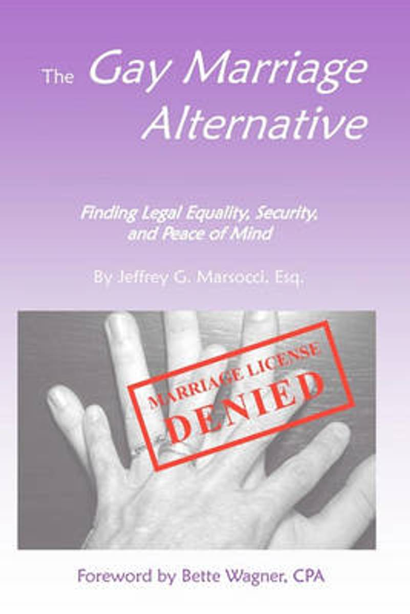 The Gay Marriage Alternative with Foreword by Bette Wagner