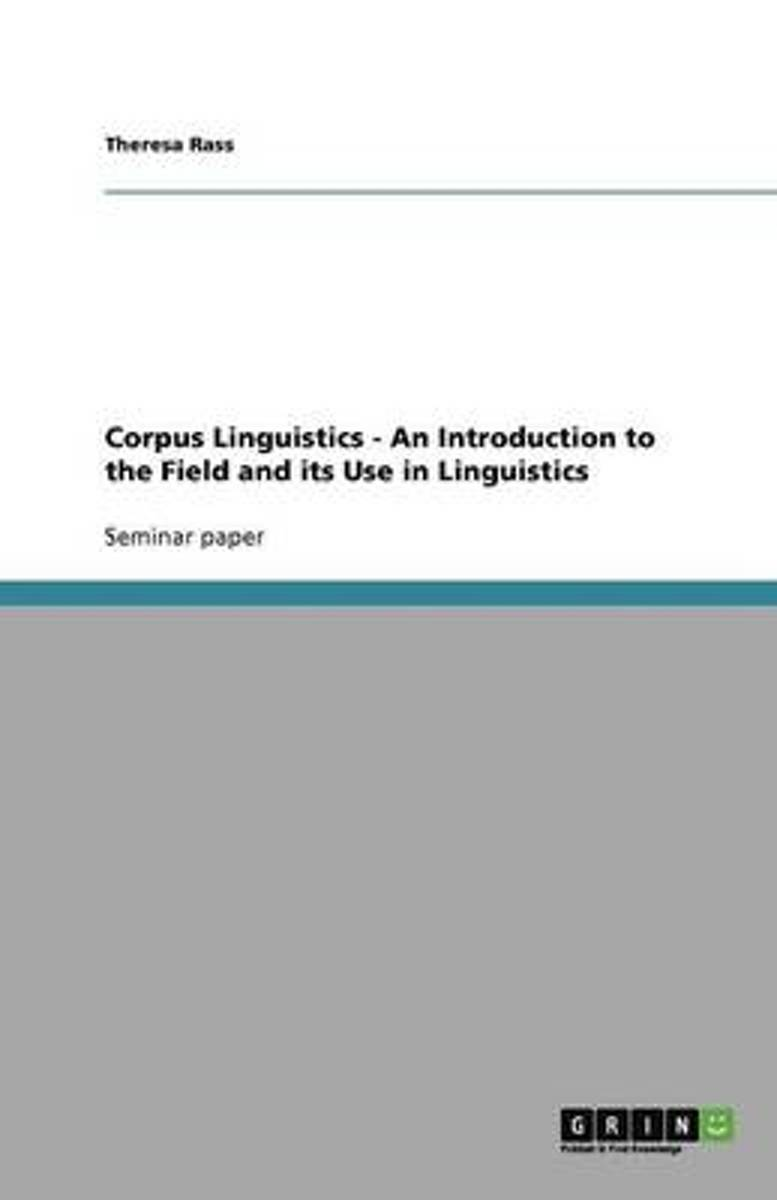Corpus Linguistics - An Introduction to the Field and Its Use in Linguistics