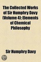 The Collected Works Of Sir Humphry Davy (Volume 4); Elements Of Chemical Philosophy