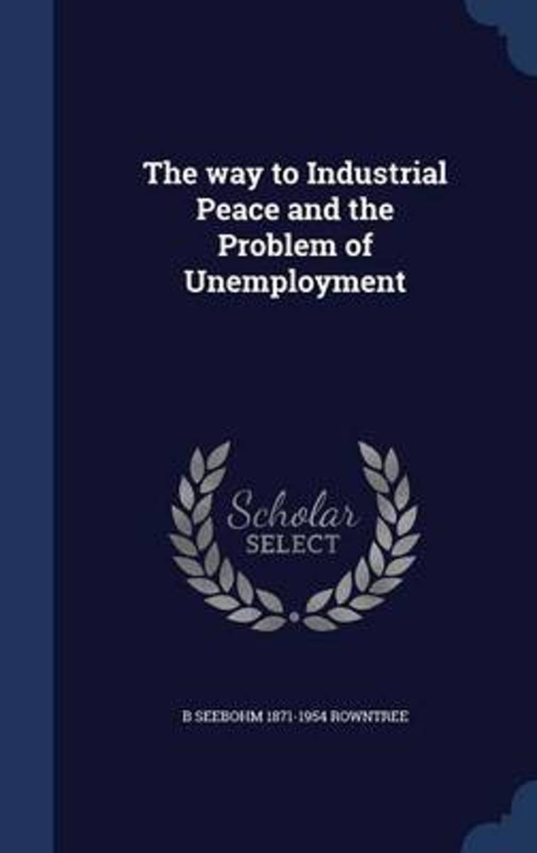 The Way to Industrial Peace and the Problem of Unemployment