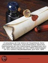 A Memorial of the Town of Hampstead, New Hampshire. Historic and Genealogic Sketches. Proceedings of the Centennial Celebration, July 4th, 1849. Proceedings of the 150th Anniversary of the To