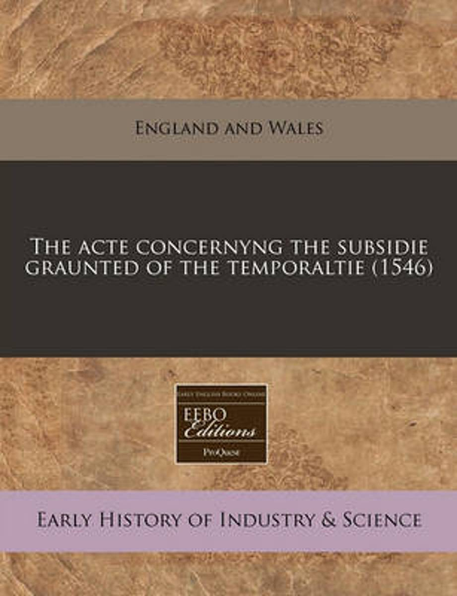The Acte Concernyng the Subsidie Graunted of the Temporaltie (1546)