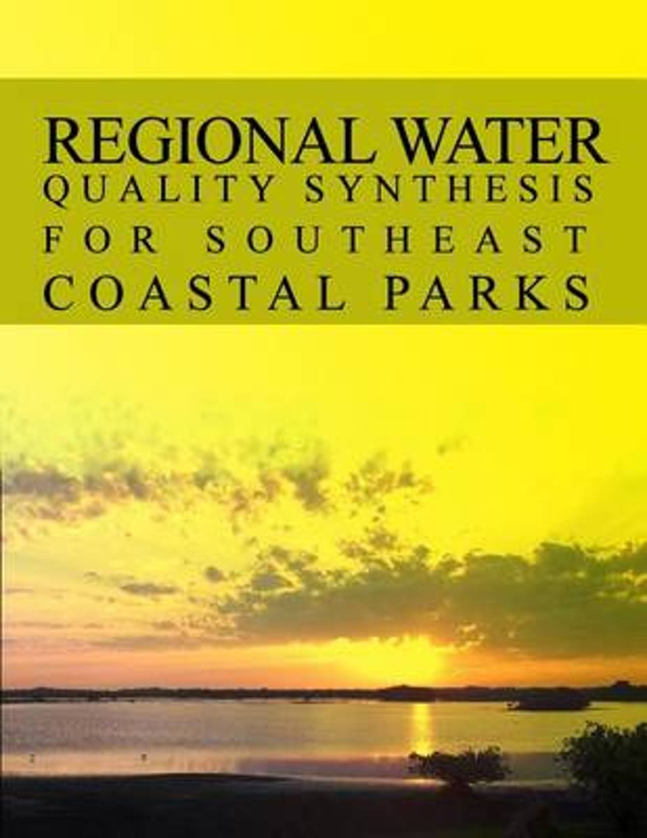 Regional Water Quality Synthesis for Southeast Coastal Parks Natural Resource Report Nps/Nrss/Wrd/Nrr-2012/518