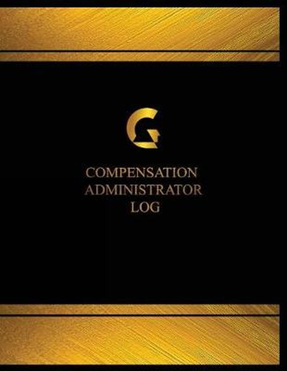 Compensation Administrator Log (Log Book, Journal - 125 Pgs, 8.5 X 11 Inches)