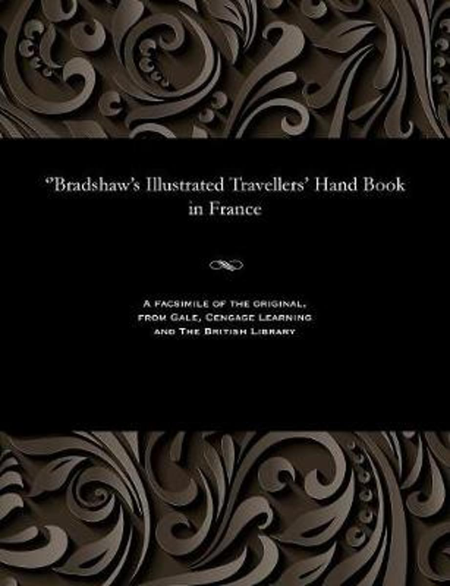 Bradshaw's Illustrated Travellers' Hand Book in France
