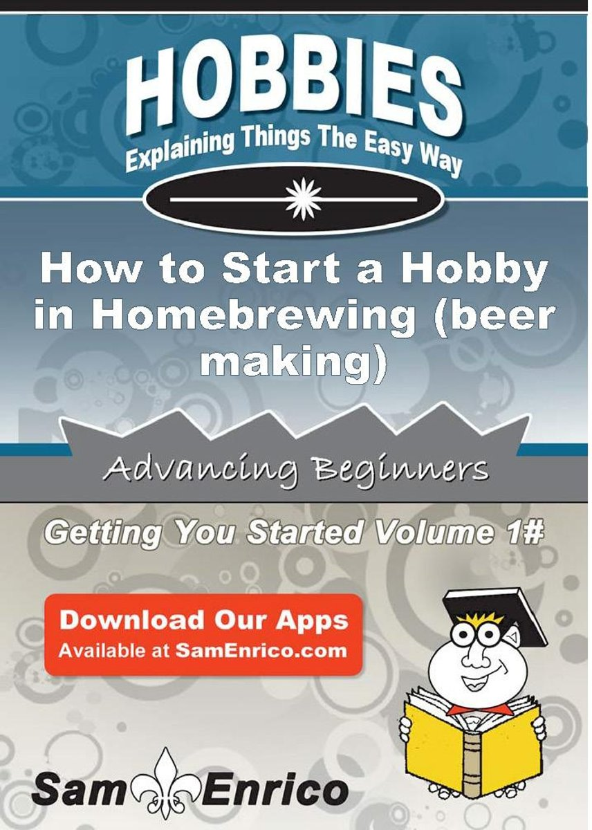 How to Start a Hobby in Homebrewing (beer making)