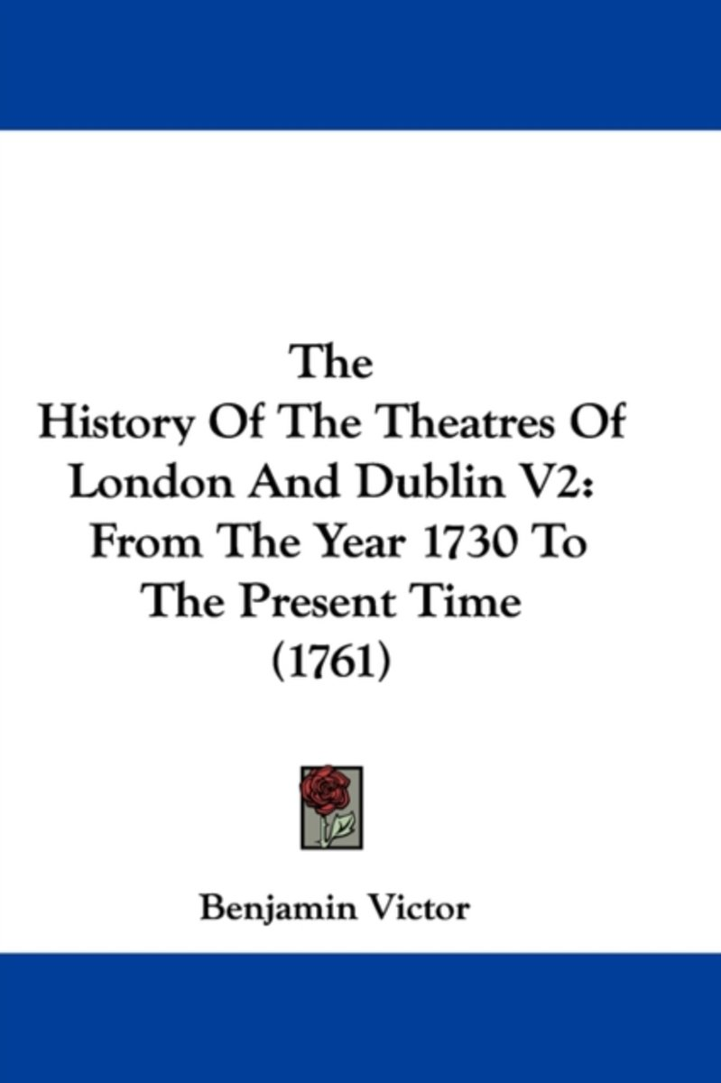 The History of the Theatres of London and Dublin V2