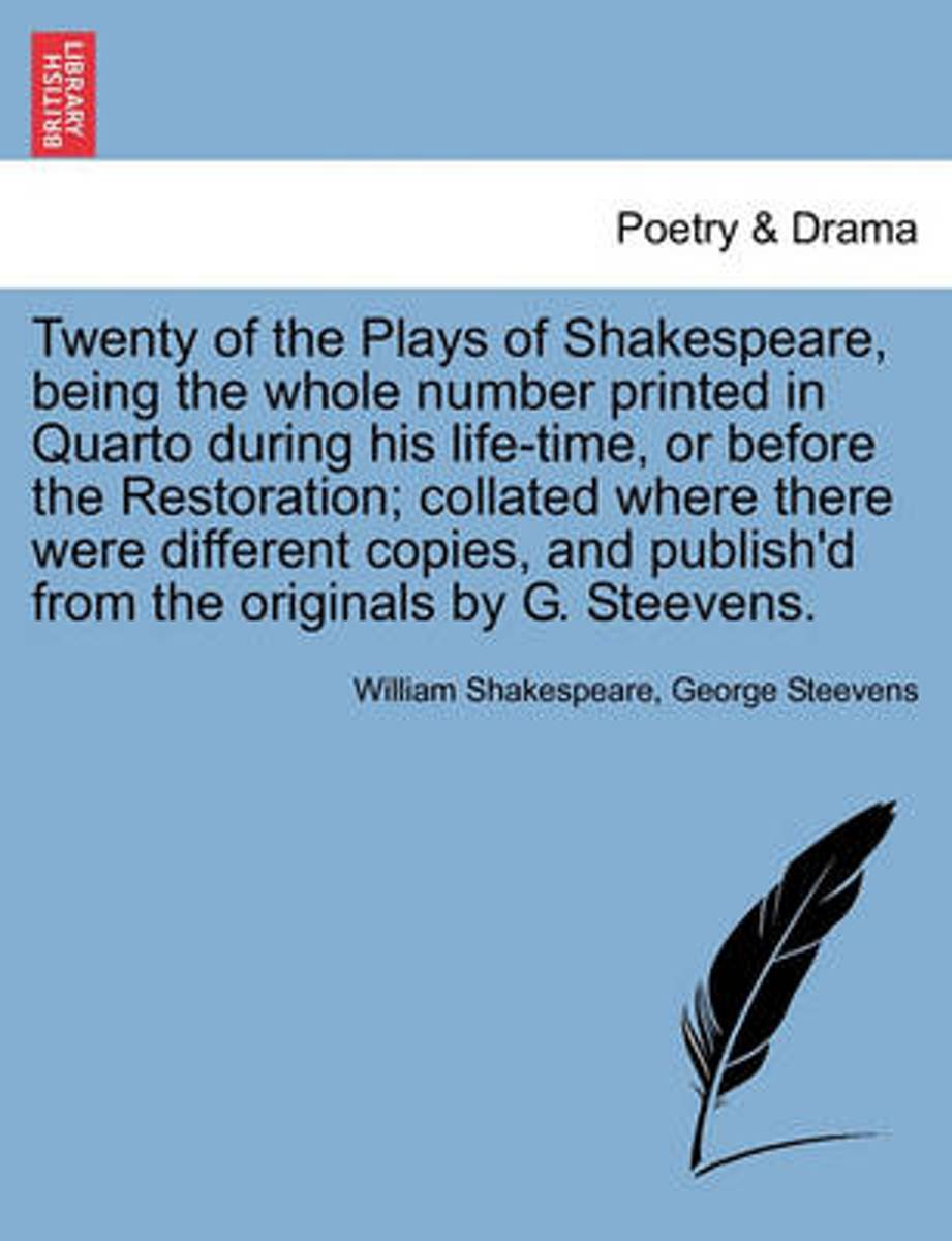 Twenty of the Plays of Shakespeare, Being the Whole Number Printed in Quarto During His Life-Time, or Before the Restoration; Collated Where There Were Different Copies, and Publish'd from th