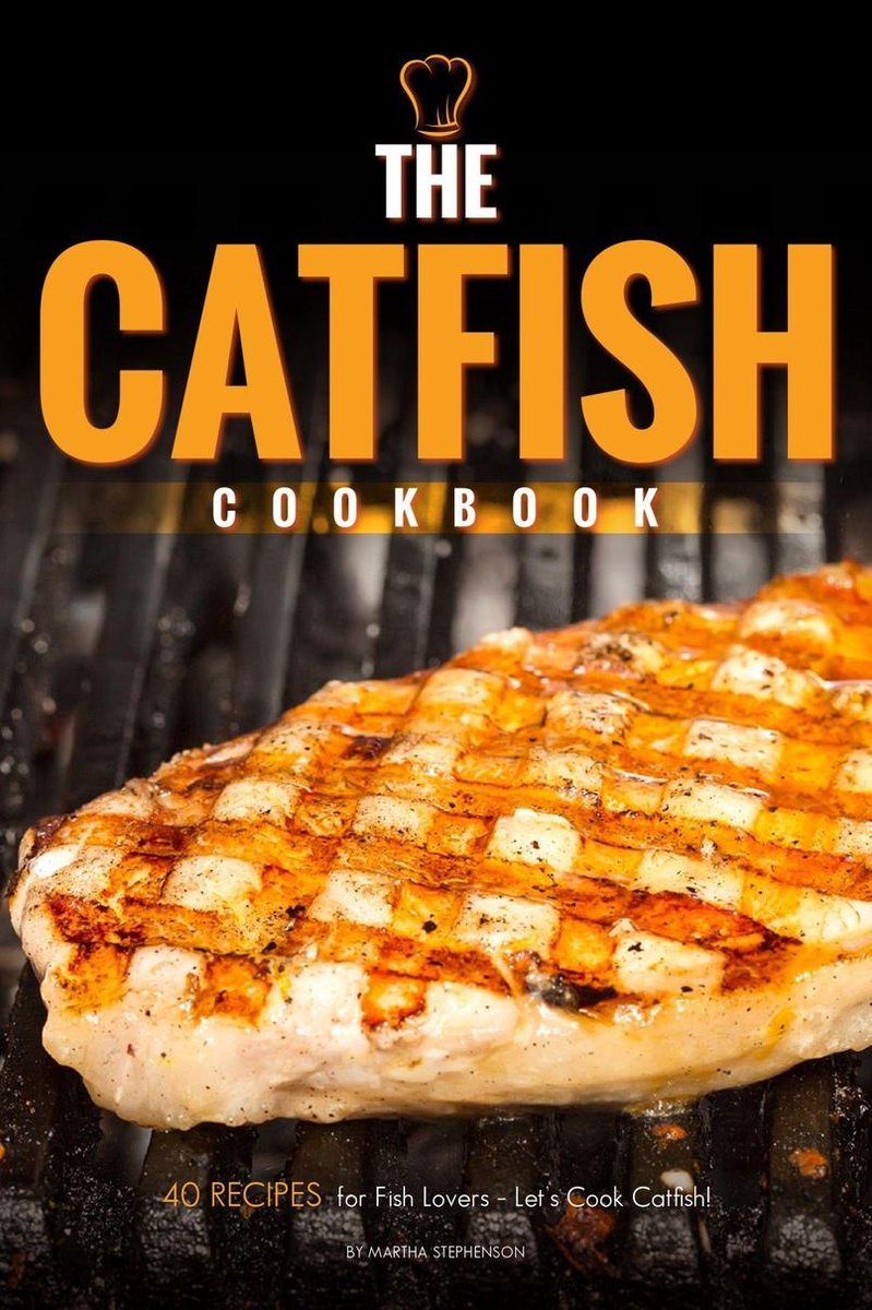 The Catfish Cookbook: 40 Recipes for Fish Lovers – Let's Cook Catfish!