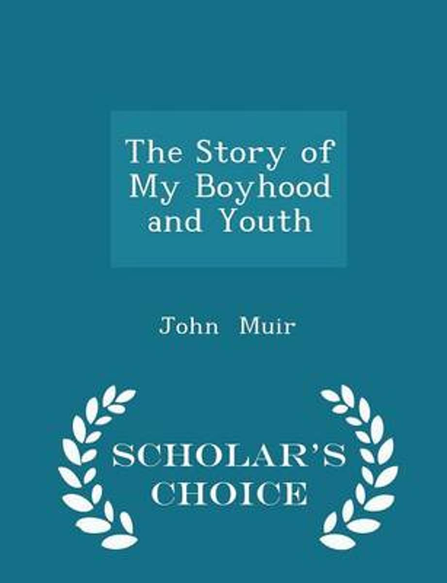 The Story of My Boyhood and Youth - Scholar's Choice Edition