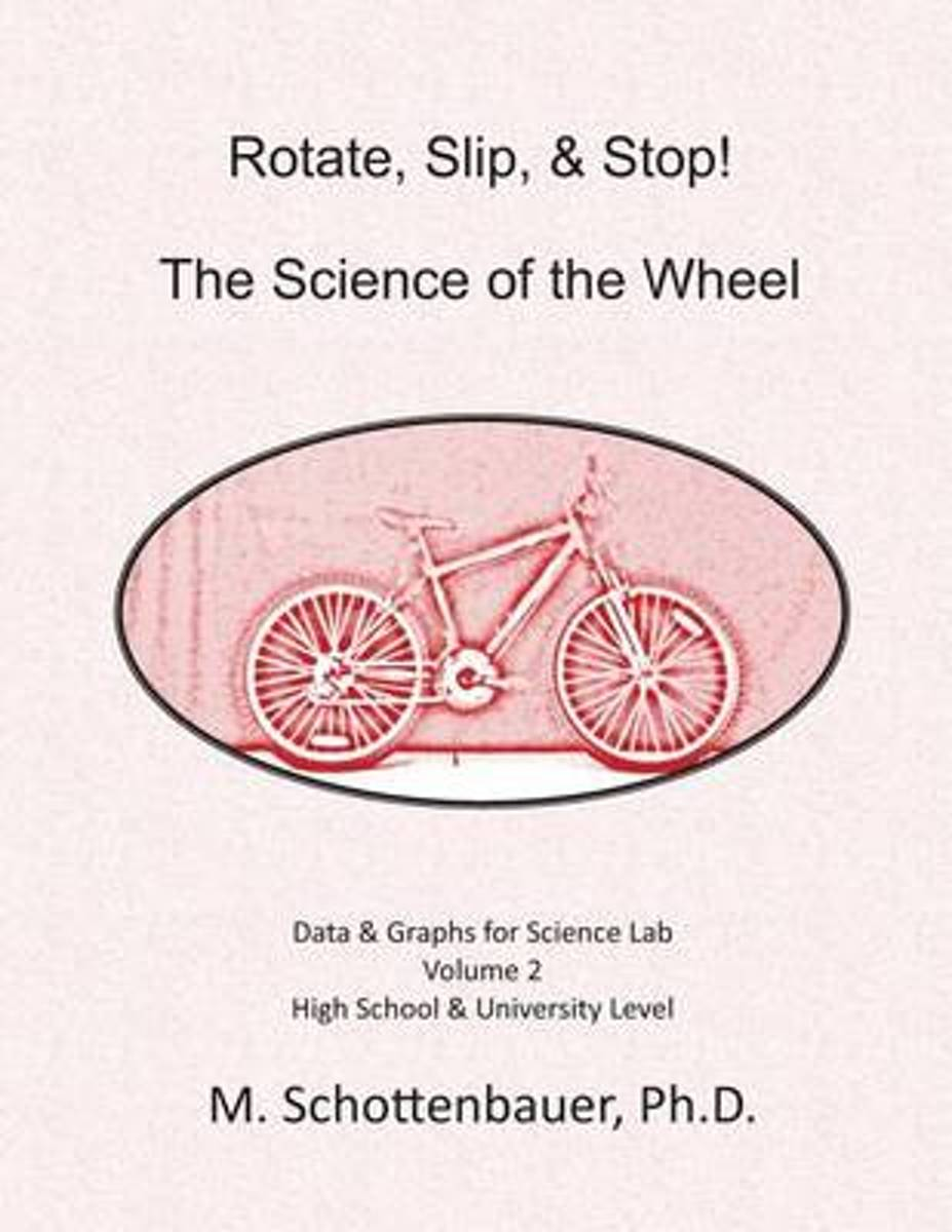 Rotate, Slip, & Stop! Science of the Wheel