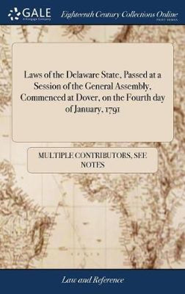 Laws of the Delaware State, Passed at a Session of the General Assembly, Commenced at Dover, on the Fourth Day of January, 1791