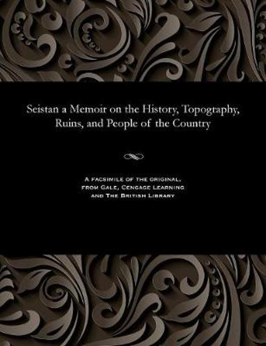 Seistan a Memoir on the History, Topography, Ruins, and People of the Country