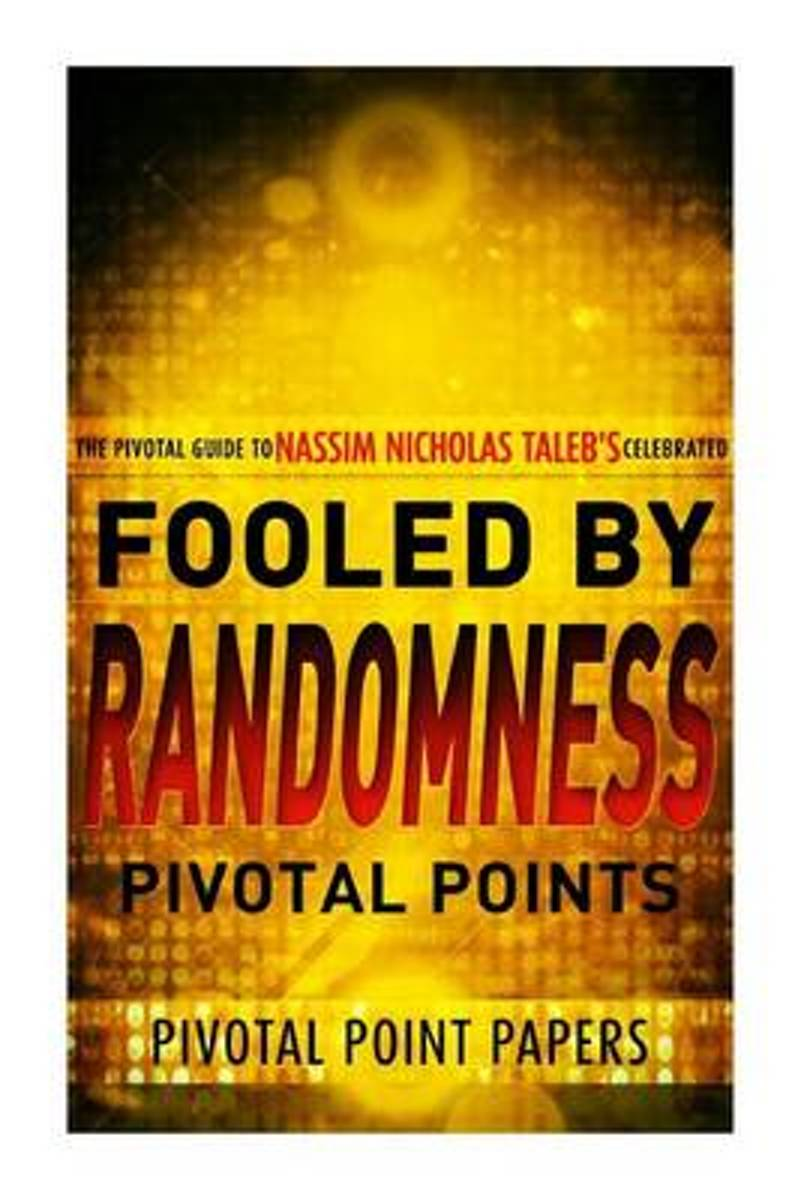 Fooled by Randomness Pivotal Points - The Pivotal Guide to Nassim Nicholas Taleb's Celebrated Book