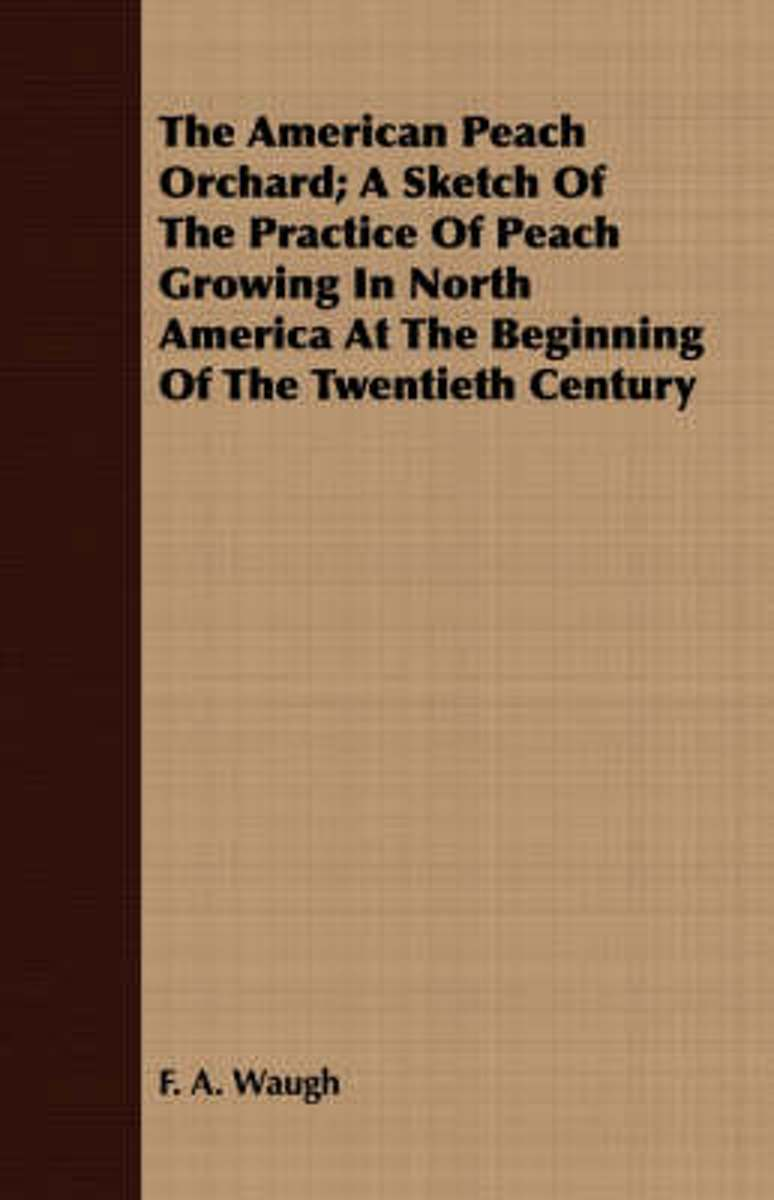 The American Peach Orchard - A Sketch Of The Practice Of Peach Growing In North America At The Beginning Of The Twentieth Century