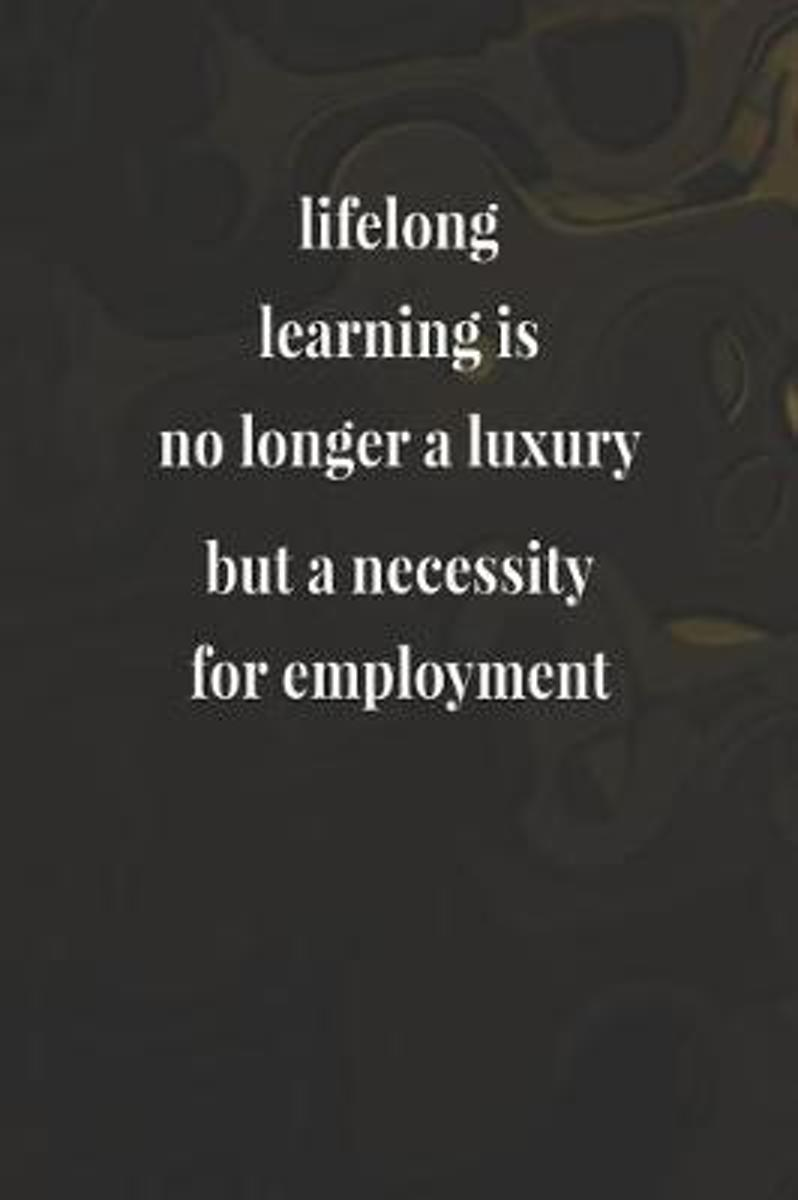 Lifelong Learning Is No Longer A Luxury But A Necessity For Employment