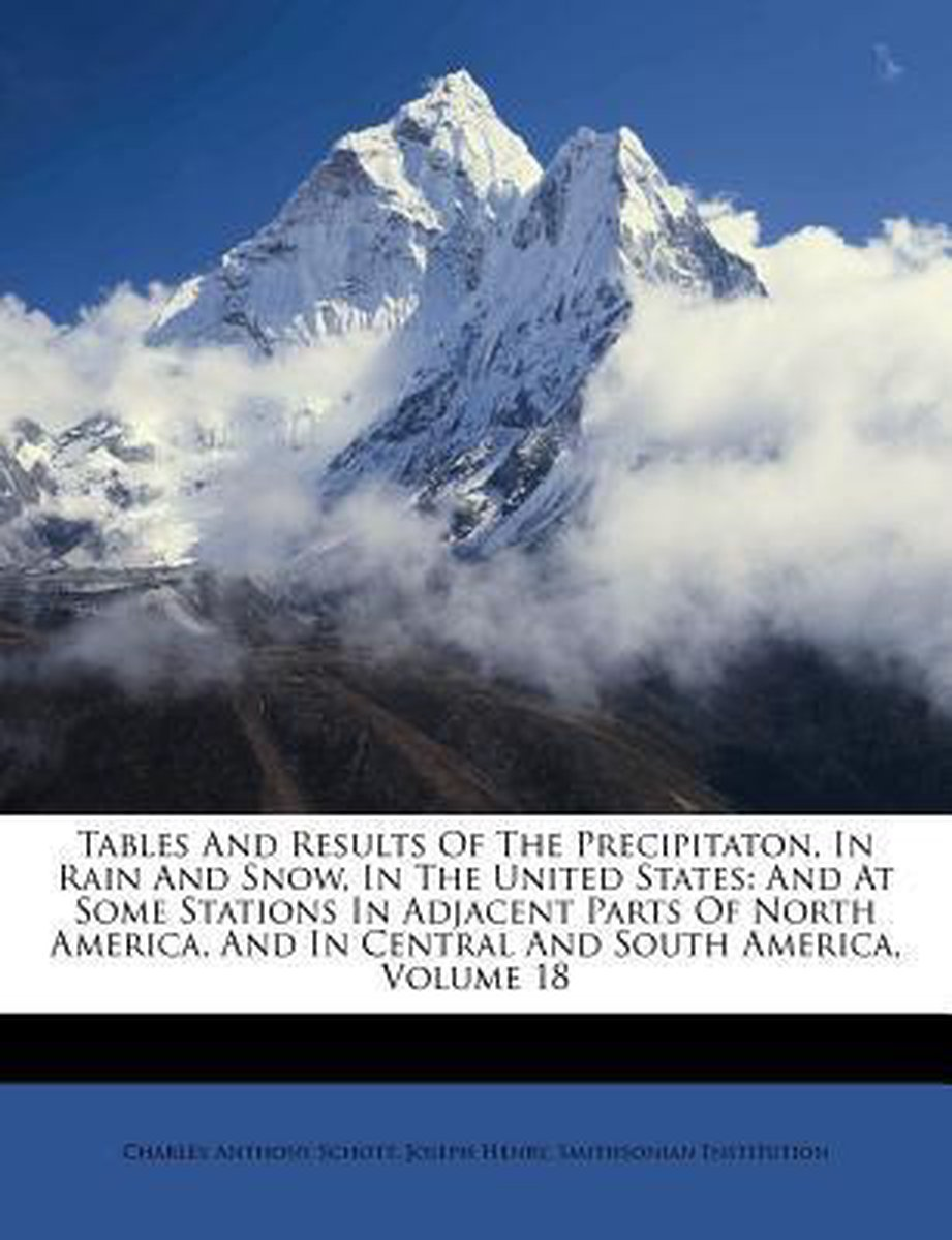 Tables and Results of the Precipitaton, in Rain and Snow, in the United States