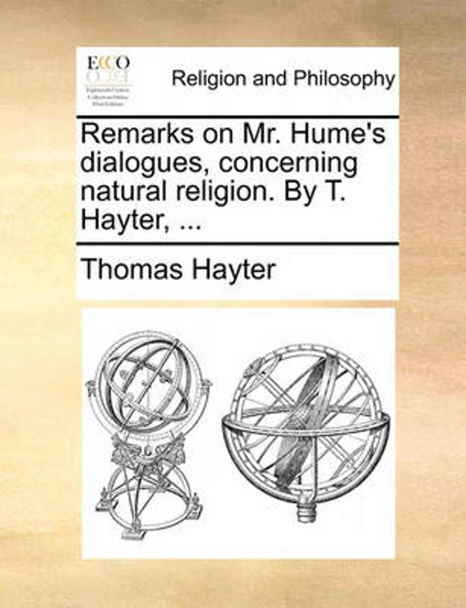 Remarks on Mr. Hume's Dialogues, Concerning Natural Religion. by T. Hayter, ...