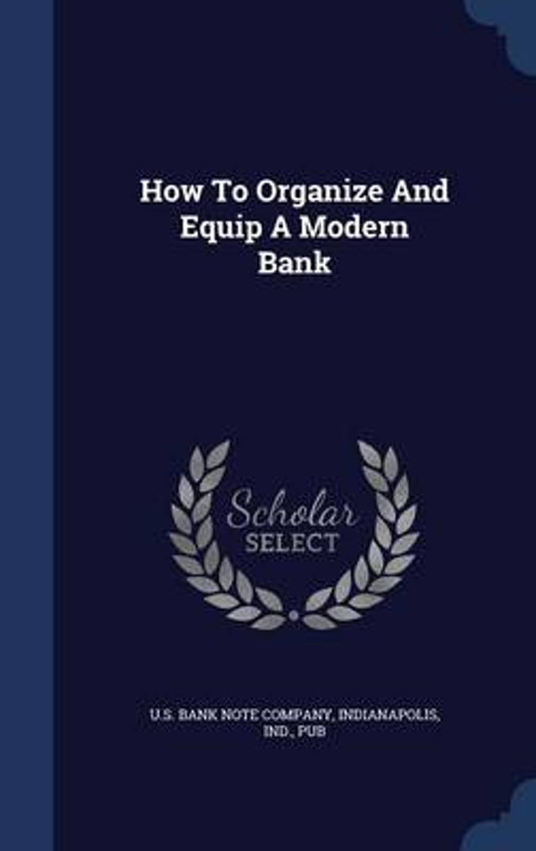 How to Organize and Equip a Modern Bank
