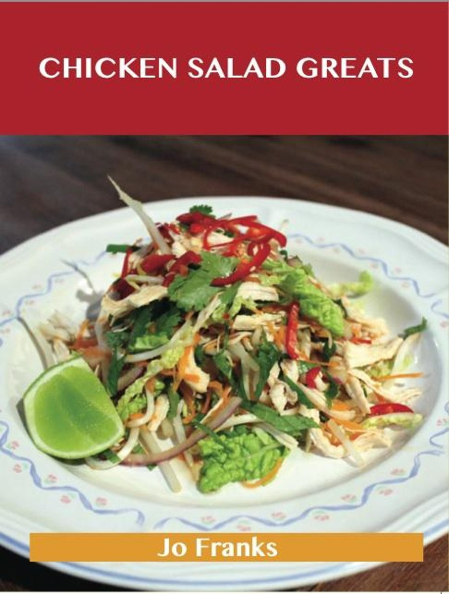 Chicken Salad Greats: Delicious Chicken Salad Recipes, The Top 55 Chicken Salad Recipes