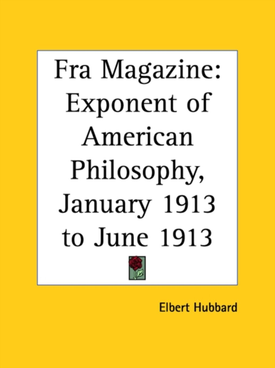 Fra Magazine: Exponent of American Philosophy (January 1913 to June 1913)