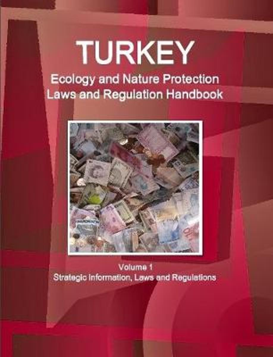 Turkey Ecology and Nature Protection Laws and Regulation Handbook Volume 1 Strategic Information, Laws and Regulations