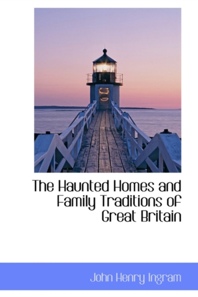 The Haunted Homes and Family Traditions of Great Britain